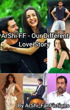 ArShi FF - Our Different Love Story  by ArShi-FanFictions