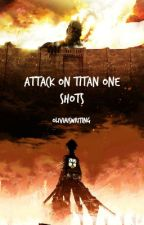 Attack on Titan~ One Shots by oliviaiswriting