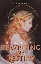 Rebirth: Rewriting My Destiny by Potato_Cultivator