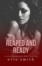 Reaped and Ready (Sexy Paranormal Short) by EvieSmithWrites