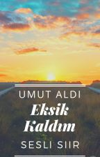 Umut Aldi - Eksik Kaldım (Sesli Şiir) by UmutAldi