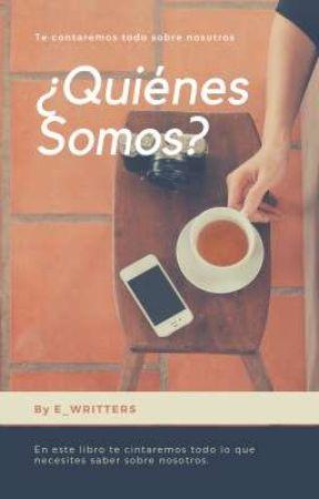 ¿Quiénes Somos? by E_writters
