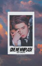Give Me Whiplash | NCT SMUTS by weibabyso
