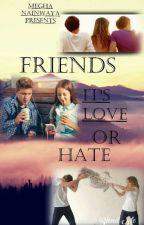 Friends---It's love or hate// coming soon  by MeghaNainwaya