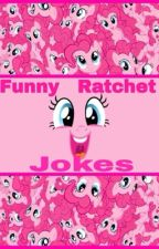 Funny Ratchet jokes by train_of_distraction