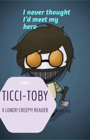 I never thought I'd meet my hero Ticci Toby x Loner! Creepy! Reader