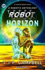 Robot Horizon: A Robot Anthology by tjpcampbell