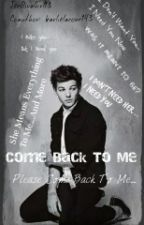 ✔Come Back To Me (L.T Fanfic)✘ by Boys_On_The_Stairs13
