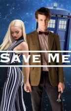 Save Me |11th Doctor| by evie_morelle