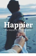 Happier // Sequel to After Thoughts by bakerandthriving