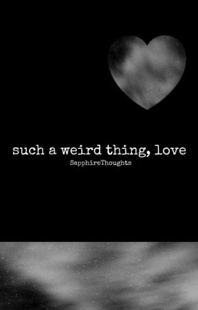 such a weird thing, love by SapphireThoughts
