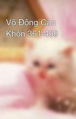 Võ Động Càn Khôn 361-459