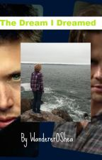 The Dream I Dreamed (A Dean Winchester Love Story) by WandererOShea