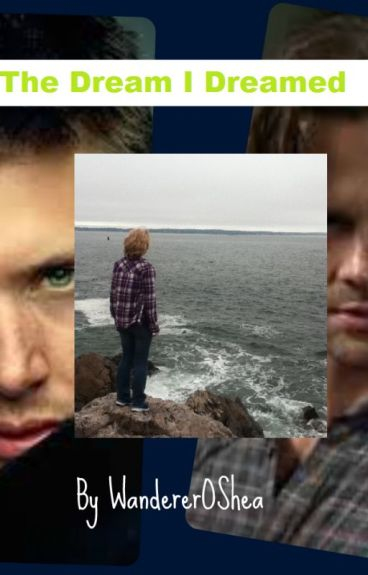 The Dream I Dreamed (A Dean Winchester Love Story)