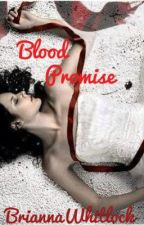 Blood Promise Bk4 (Extremely slow updates) by BriannaWhitlock