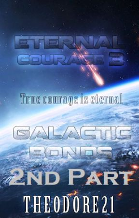 Eternal Courage 3 : Galactic Bonds (2nd Part) by Theodore21
