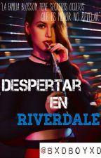 Despertar En Riverdale [Temporada 1] by The_Fucking_King