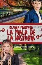 La mala de la historia {Niall y tu} by BlancaMurrieta