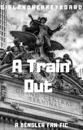 A Train Out [A Bensler Fan Fic] by GirlandHerKeyboard