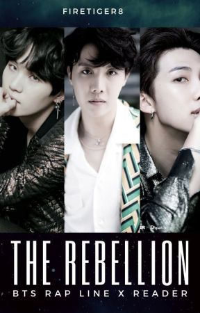 The Rebellion (BTS Rap Line x Reader) by FireTiger8
