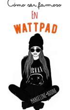 Cómo ser famoso en Wattpad! by MarcelineBooks