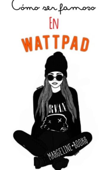 Cómo ser famoso en Wattpad!