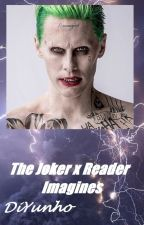 The Joker x Reader Imagines 💚 by DiYunho