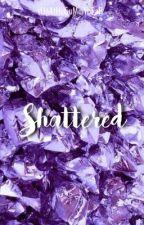 Shattered by sUgAtHeGuMmYbEaR