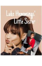 LUKE HEMMINGS' LITTLE SISTER (5sos) by 26MGMTand5SOS