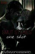 Smut Stories [One Shots] by Beyoncesjewish