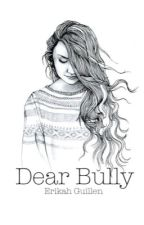 Dear Bully by nelliughakire