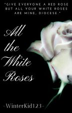 All the White Roses by WinterKid123