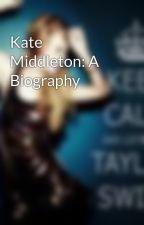 Kate Middleton: A Biography by lollipophihello