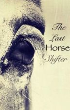 Last horse shifter by _HeatherMorgan_