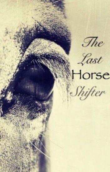 Last horse shifter