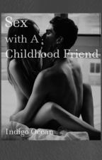 Sex with a Childhood Friend by IndigoOcean