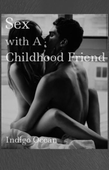 Sex with a Childhood Friend