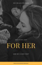 For Her by AnishaxAhsinashi