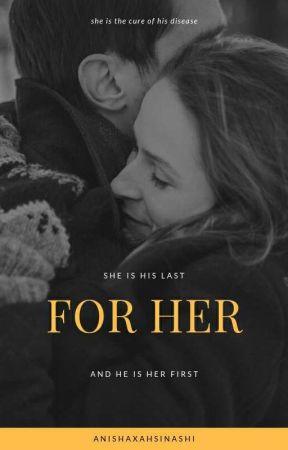 For Her [✓] by AnishaxAhsinashi