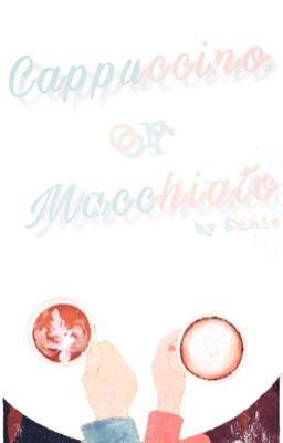 •『Capuchino or Macchiato?』・
