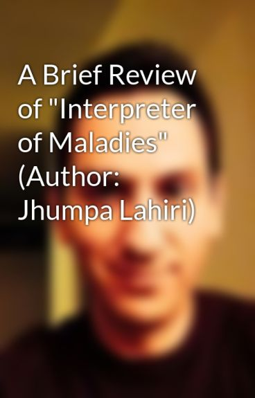 a review of the interpreter of maladies by jhumpa lahiri Buy interpreter of maladies: stories by jhumpa lahiri from amazon's fiction   review 'lahiri has an extraordinary voice' salman rushdie 'jhumpa lahiri is  the.