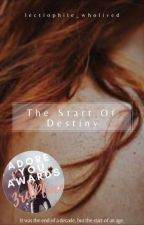 The Start of Destiny by lectiophile_wholived