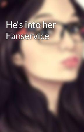 He's into her Fanservice by Maxine_jijiera