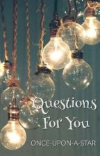 Questions For You | ✎ by once-upon-a-star
