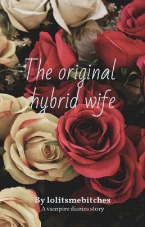 The original hybrid wife ~ a vampire dairies story by lolitsmebitches