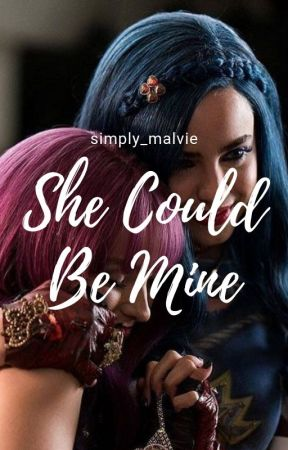 She Could Be Mine || A Malvie Fanfic by simply_malvie