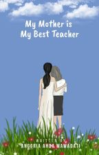 My Mother is A Great Teacher by anggriamawadati