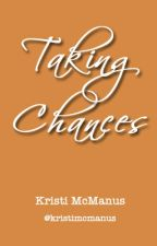 Taking Chances by kristimcm