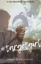 #TargetGirl (1D FanFiction) ✔️ by ehl_kayy_writes