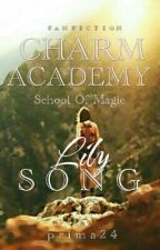 CHARM ACADEMY School of Magic (FANFIC): LILY SONG by prima24